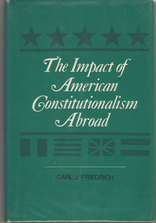 Image for The Impact Of American Constitutionalism Abroad The Gaspar G. Bacon Lecture on the Constitution of the United States, 1966