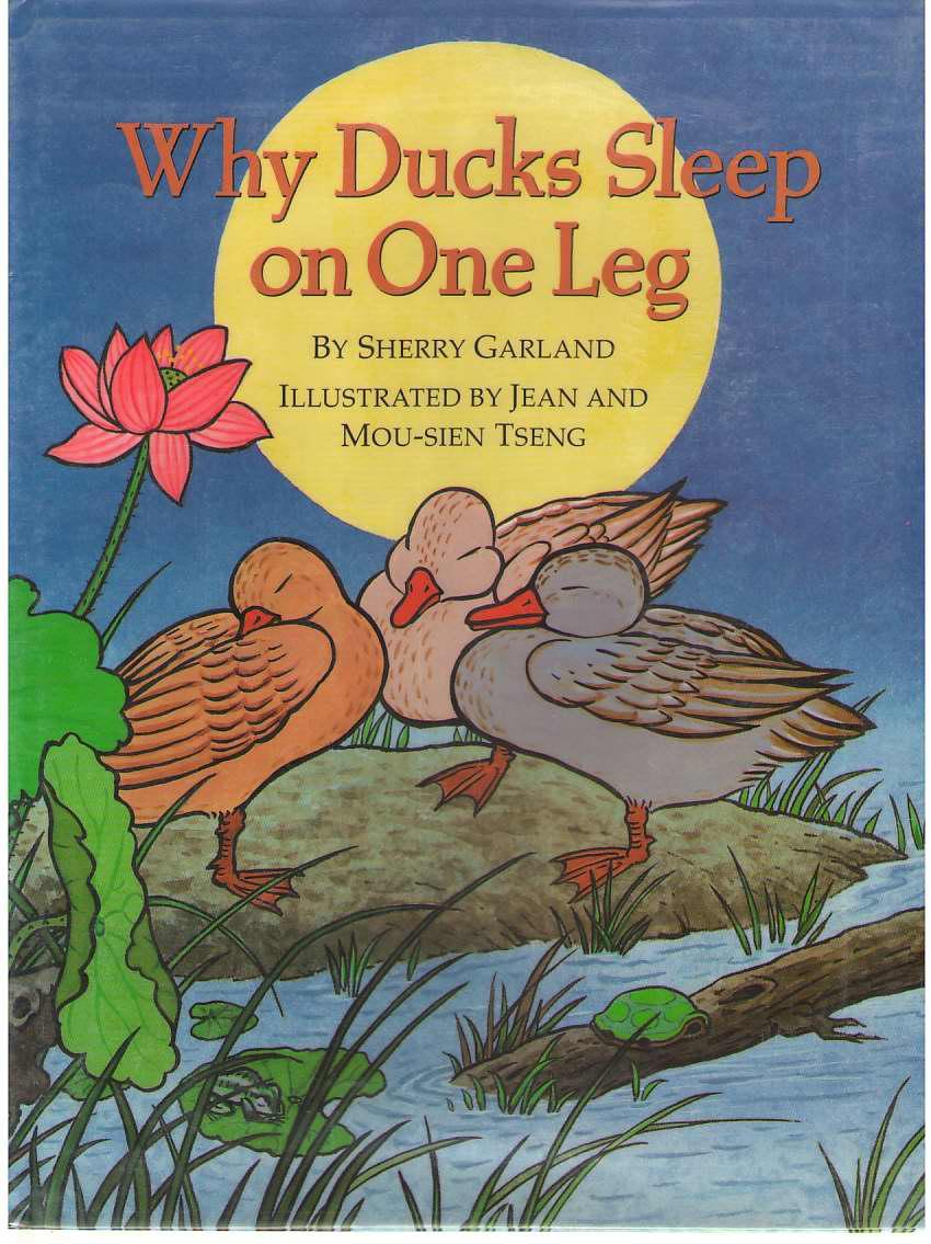 Why Ducks Sleep on One Leg , Garland, Sherry; & Tseng, Jean & Mou-Sen (Illustrators)