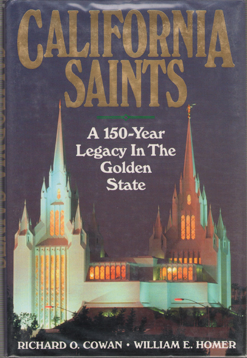 California Saints A 150 Year Legacy in the Golden State, Cowan, Richard O. ; & Homer, William E.