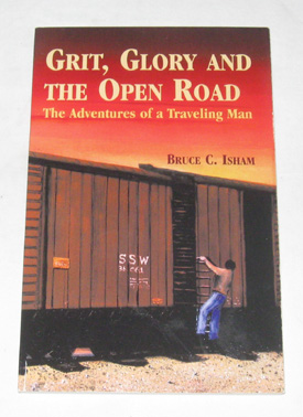 Grit, Glory And The Open Road The Adventures of a Traveling Man, Isham, Bruce C