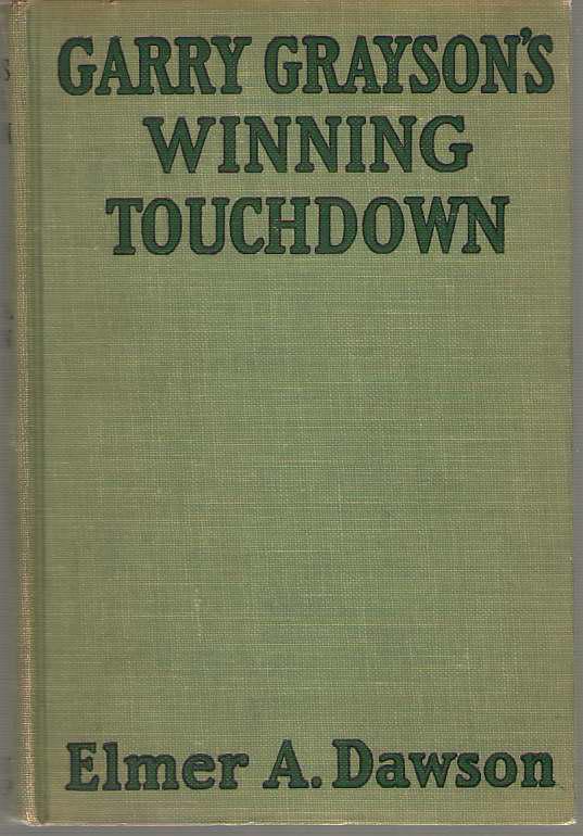 Garry Grayson's Winning Touchdown Or, Putting Passmore Tech on the Map, Dawson, Elmer A.