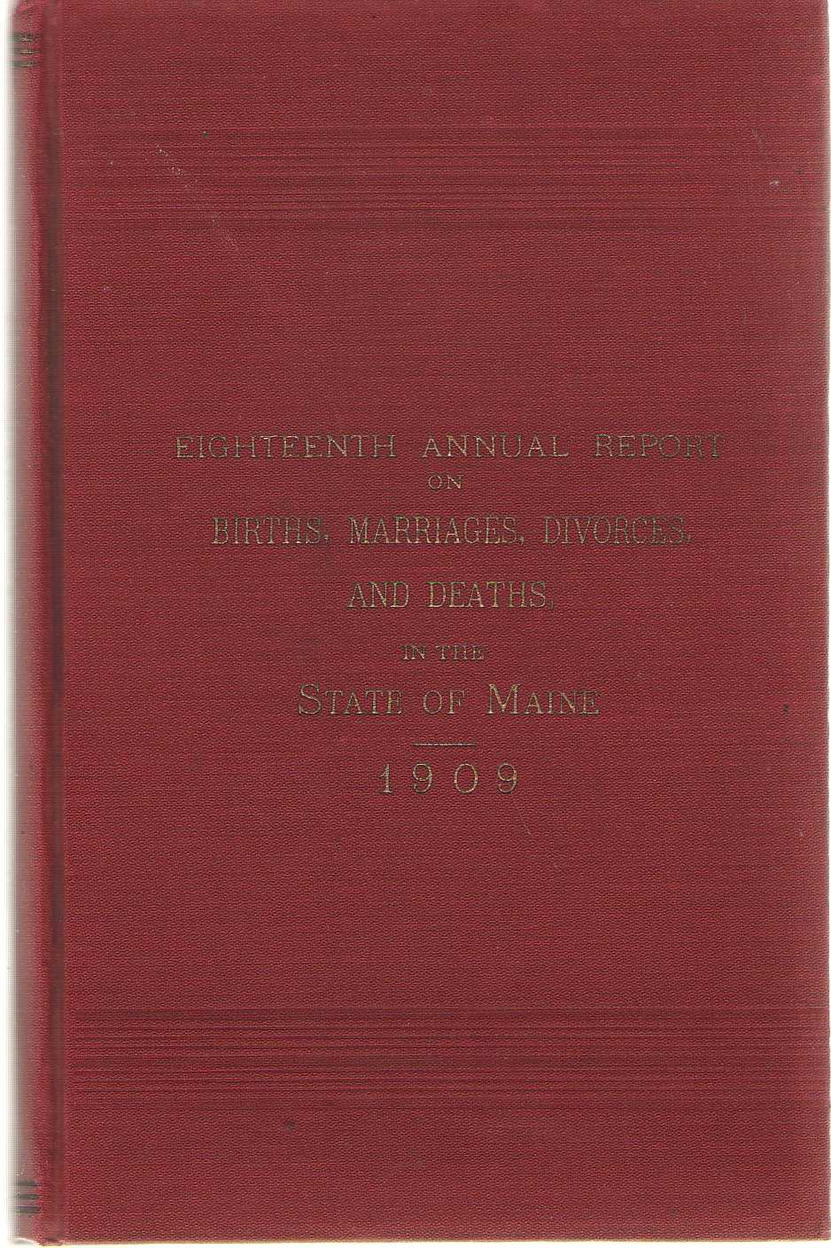 Eighteenth Annual Report On Births, Marriages, Divorces, And Deaths, In The State Of Maine For The Year Ending December 31, 1909, No Author Noted