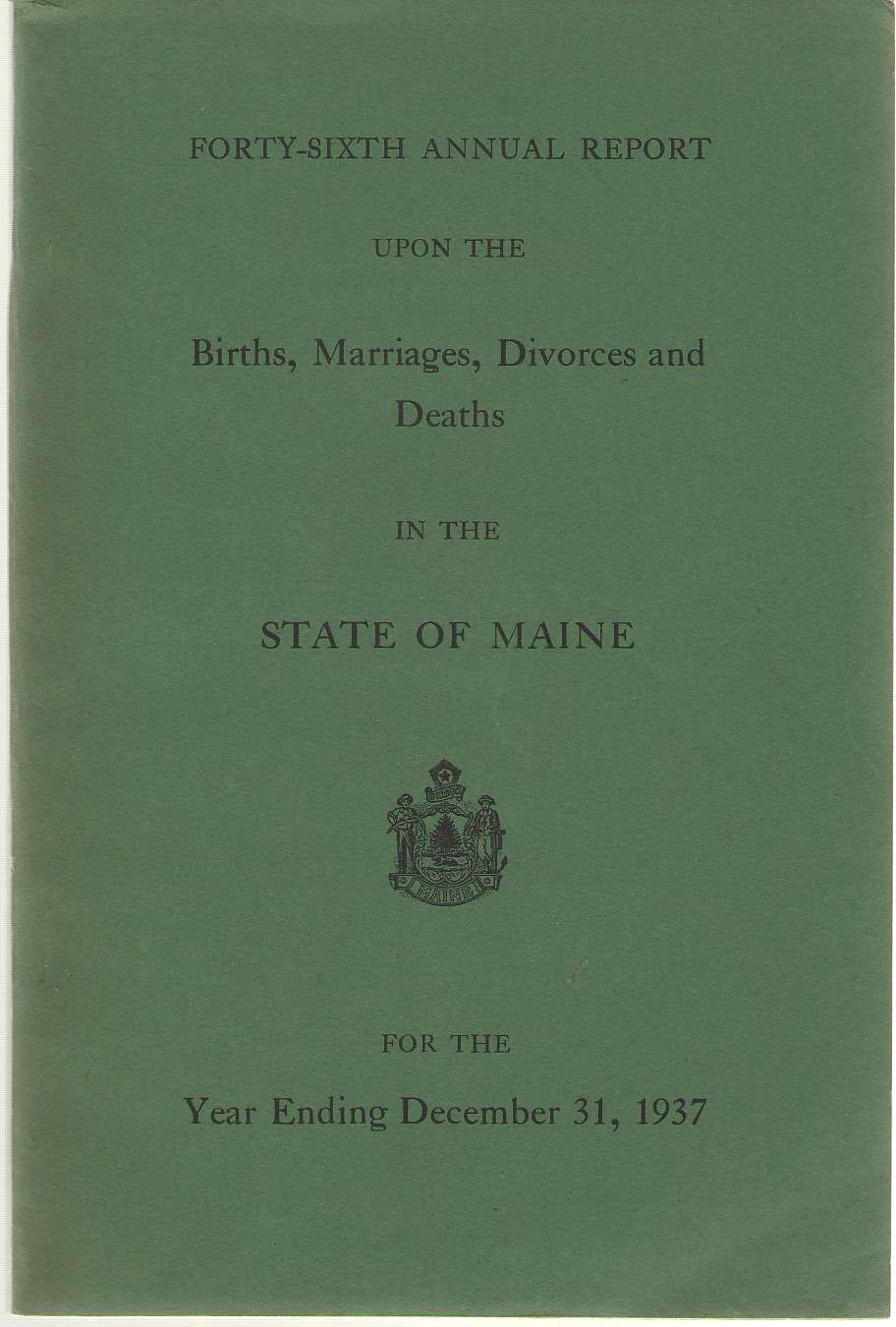 Forty-sixth Annual Report On Births, Marriages, Divorces, And Deaths, In The State Of Maine For The Year Ending December 31, 1937, No Author Noted