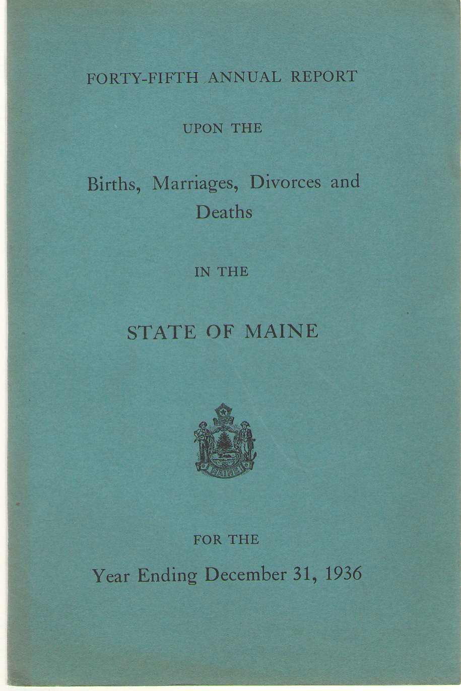 Forty-fifth Annual Report On Births, Marriages, Divorces, And Deaths, In The State Of Maine For The Year Ending December 31, 1936, No Author Noted
