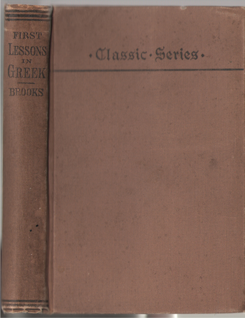 First Lessons In Greek A Series of Exercises, Analytical and Synthetical, in Greek Syntax; : Designed As an Introduction to the Study of the Greek Language, Brooks, N. C
