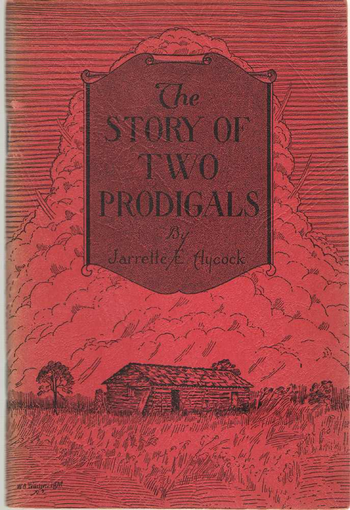 The Story Of Two Prodigals One Ancient, One Modern - a True Story, Aycock, Jarrette, E.