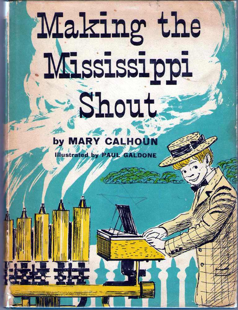 Making The Mississippi Shout, Calhoun, Mary; Galdone, Paul (Illustrator)