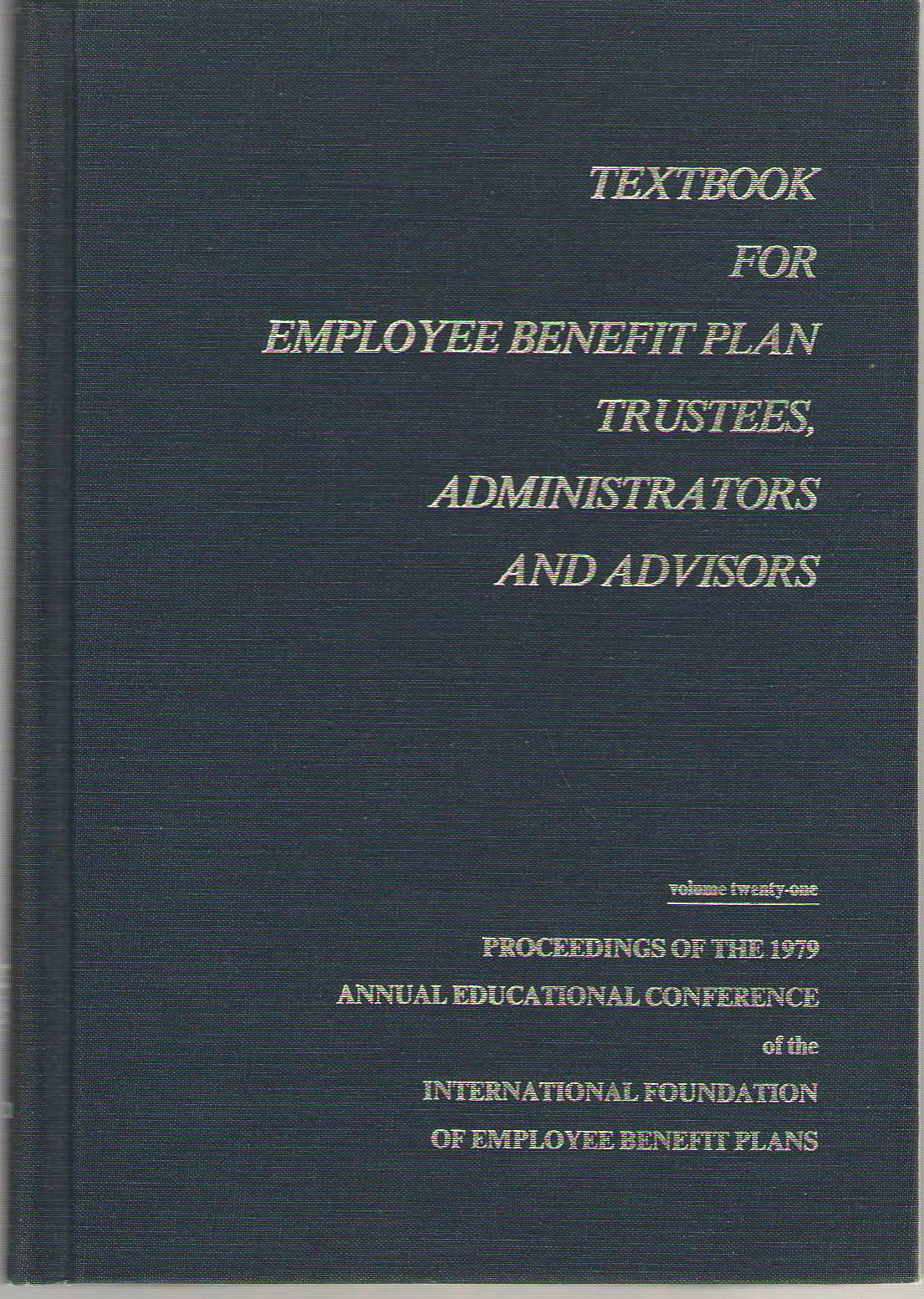 Textbook For Employee Benefit Plan Trustees, Administrators And Advisors Proceedings of the 1979 Annual Educational Conference, Hieb, Elizabeth A.
