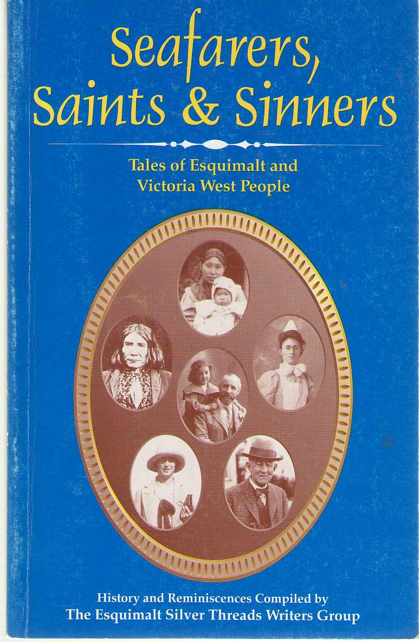 Seafarers, Saints And Sinners Tales of Esquimalt and Victoria West People : History and Reminiscences, The Esquimalt Silver Threads Writers Group