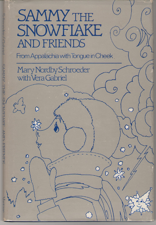Sammy the Snowflake and Friends Fron Appalachia with Tongue in Cheek, Schroeder, Mary N. ; Gabriel, Vera; & Harlan, Warren (Illustrator)