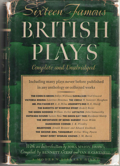Sixteen Famous British Plays Complete and Unabridged, Cerf, Bennett (editor) ; Coward, Noel; Maugham, Somerset; Milne, A. A. ; Archer, William; Houseman, Laurence; Barrie, J. M. ; Galsworthy, John (Contributors)