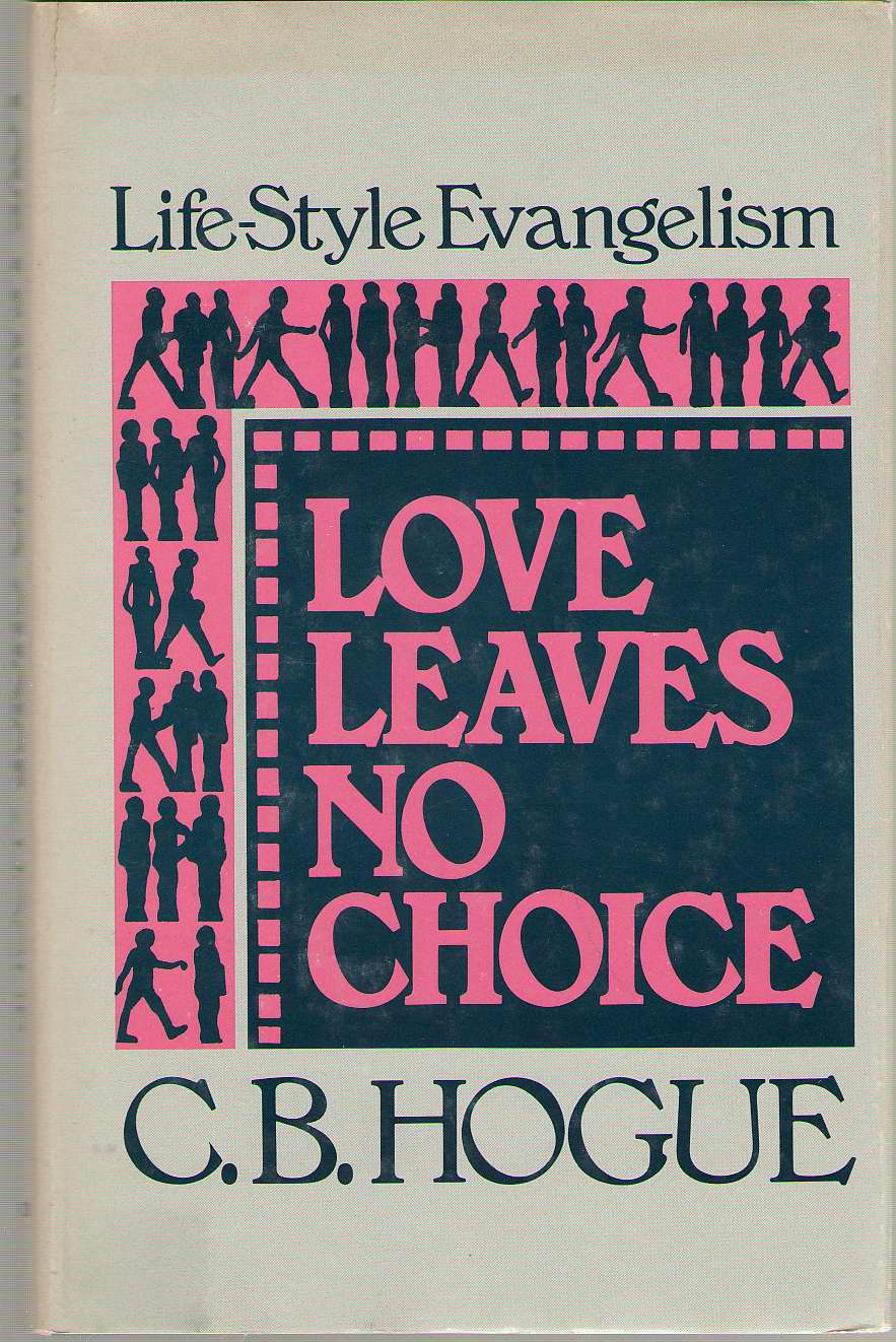 Love Leaves No Choice Life-Style Evangelism, Hogue, C. Bill