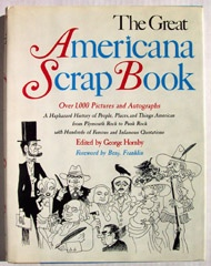 The Great Americana Scrap Book A Haphazard History of People, Places, and Things American from Plymouth Rock to Punk Rock, with Hundreds of Famous and Infamous Quotations , Hornby, George (Ed. )