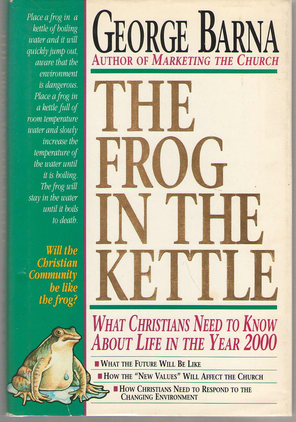 The Frog In The Kettle What Christians Need to Know about Life in the Year 2000, Barna, George
