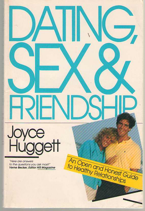 Dating, Sex & Friendship An Open and Honest Guide to Healthy Relationships, Huggett, Joyce