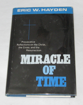 Miracle Of Time Provocative Reflections on the Christ, the Cross, and the Resurrection, Hayden, Eric W.