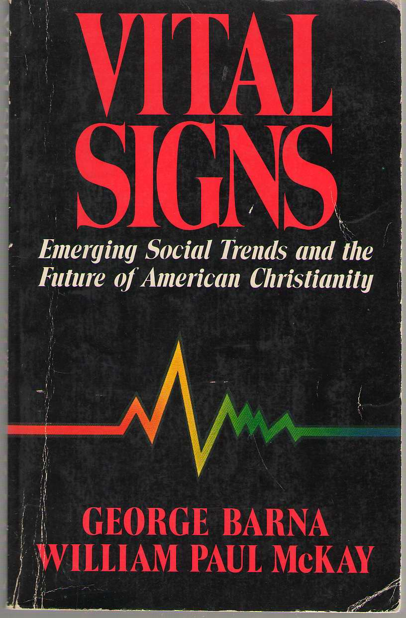 Vital Signs Emerging Social Trends and the Future of American Christianity, Barna, George