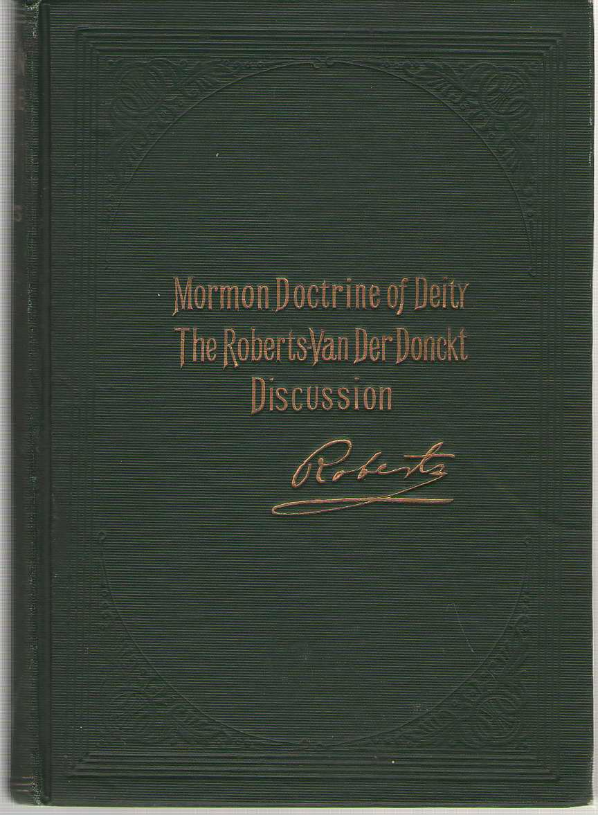 Mormon Doctrine Of Deity The Roberts-Van Der Donckt Discussion : to Which is Added a Discourse Jesus Christ: the Revelation of God, Roberts, B. H.