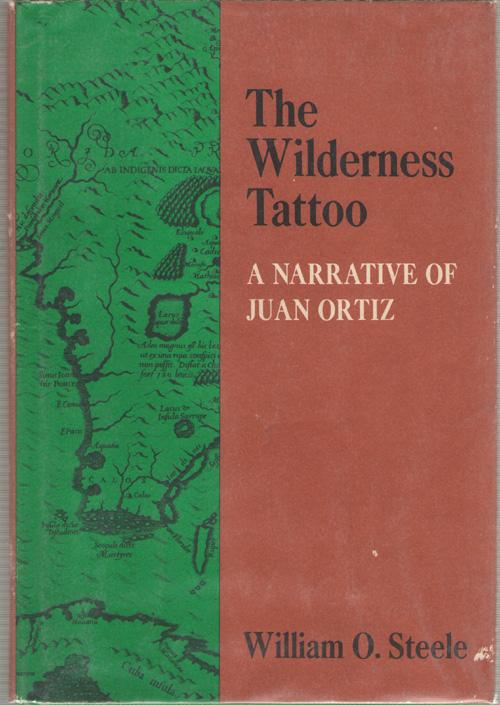 The Wilderness Tattoo A Narrative of Juan Ortiz, Steele, William O.