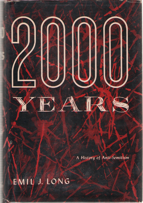 2000 Years A History of Anti-Semitism, Long, Emil J.