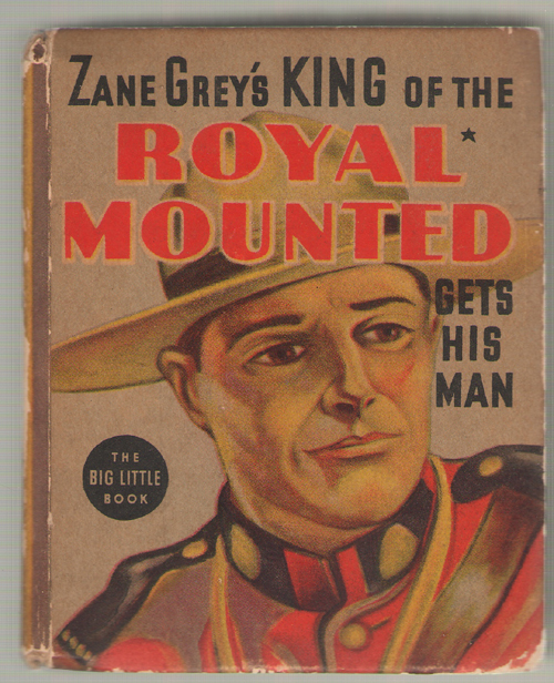Zane Grey's King Of The Royal Mounted Gets His Man, No Author