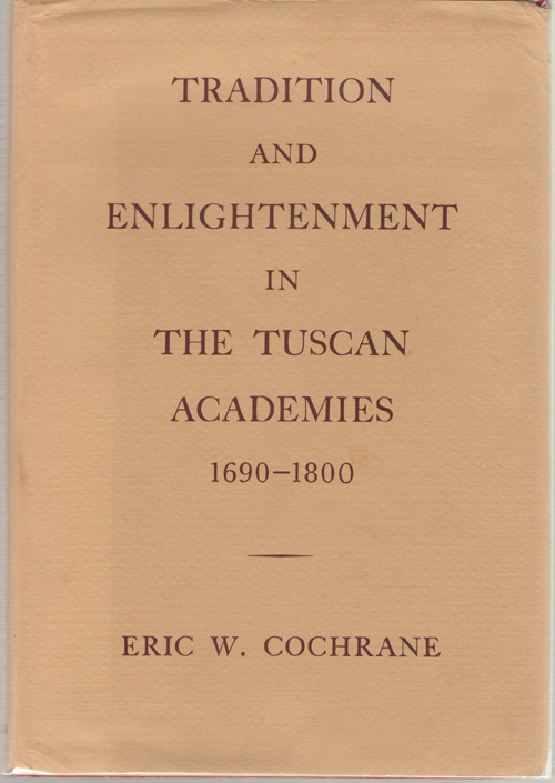 Tradition and Enlightenment in the Tuscan Academies, 1690-1800, Cochrane, Eric