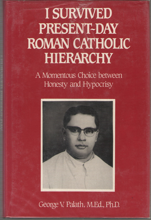 I Survived Present-Day Roman Catholic Hierarchy  A Momentous Choice Between Honesty and Hypocrisy, Palath, George V.