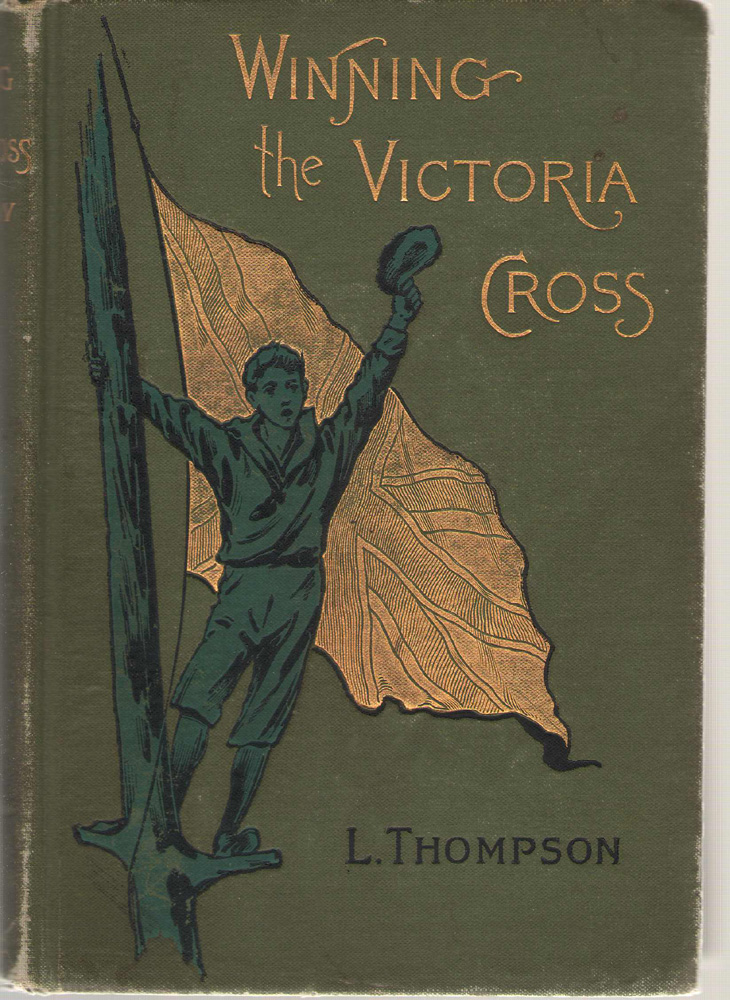 Winning The Victoria Cross Or, the Story of Rex, Thompson, L.