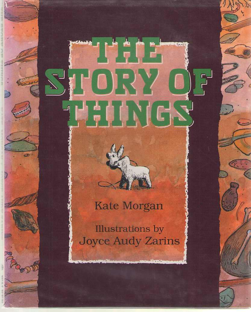 The Story of Things, Morgan, Kate; Zarins, Joyce Audy (Illustrator)