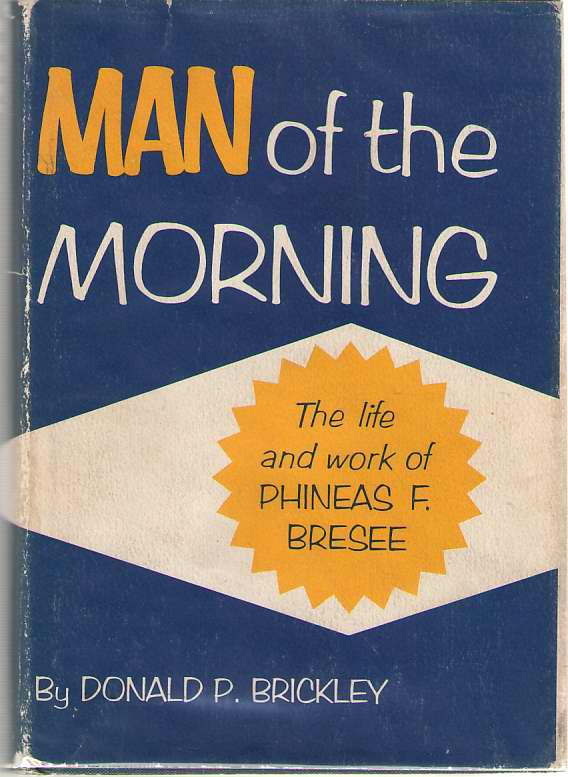 Man Of The Morning The Life and Work of Phineas F. Bresee, Brickley, Donald Paul