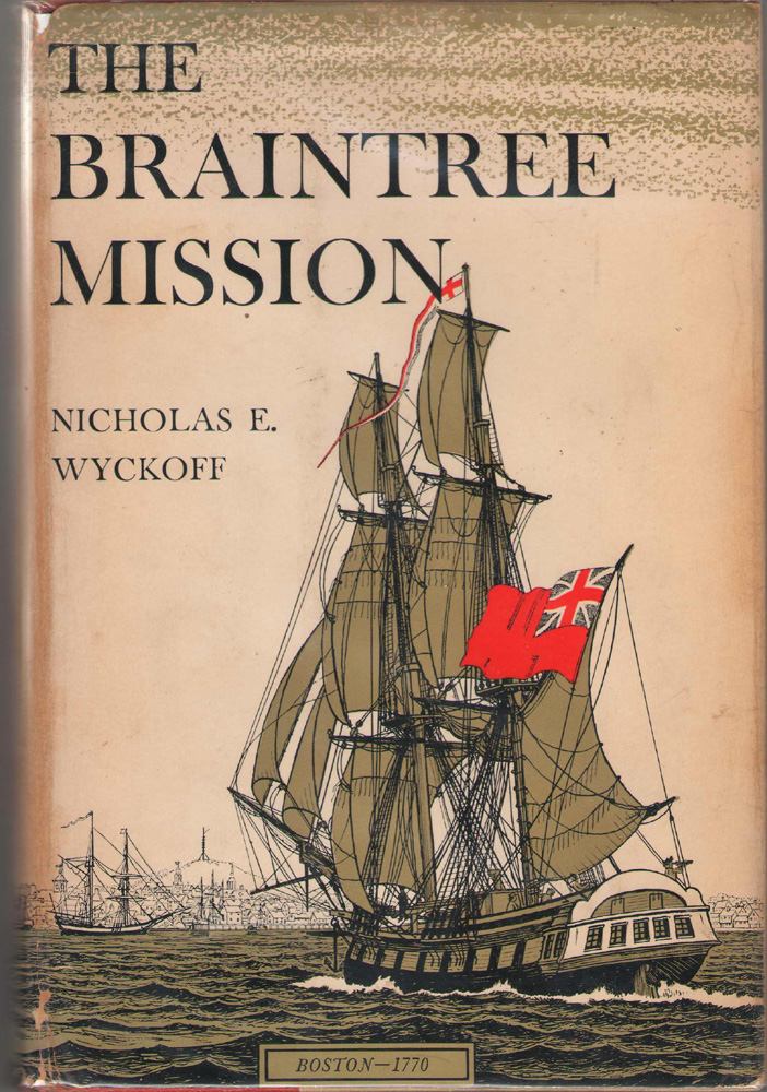 The Braintree Mission A Fictional Narrative of London and Boston 1770-1771, Wyckoff, Nicholas E.