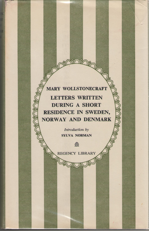 Letters Written During a Short Residence in Sweden, Norway and Denmark, Wollstonecraft, Mary; Norman, Sylvia (Introduction)