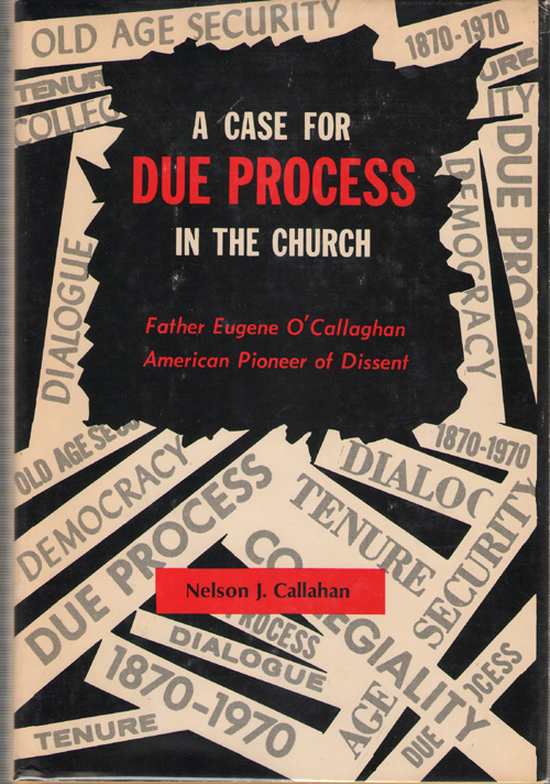 A Case For Due Process In The Church Father Eugene O'Callaghan American Pioneer of Dissent, Callahan, Nelson J.