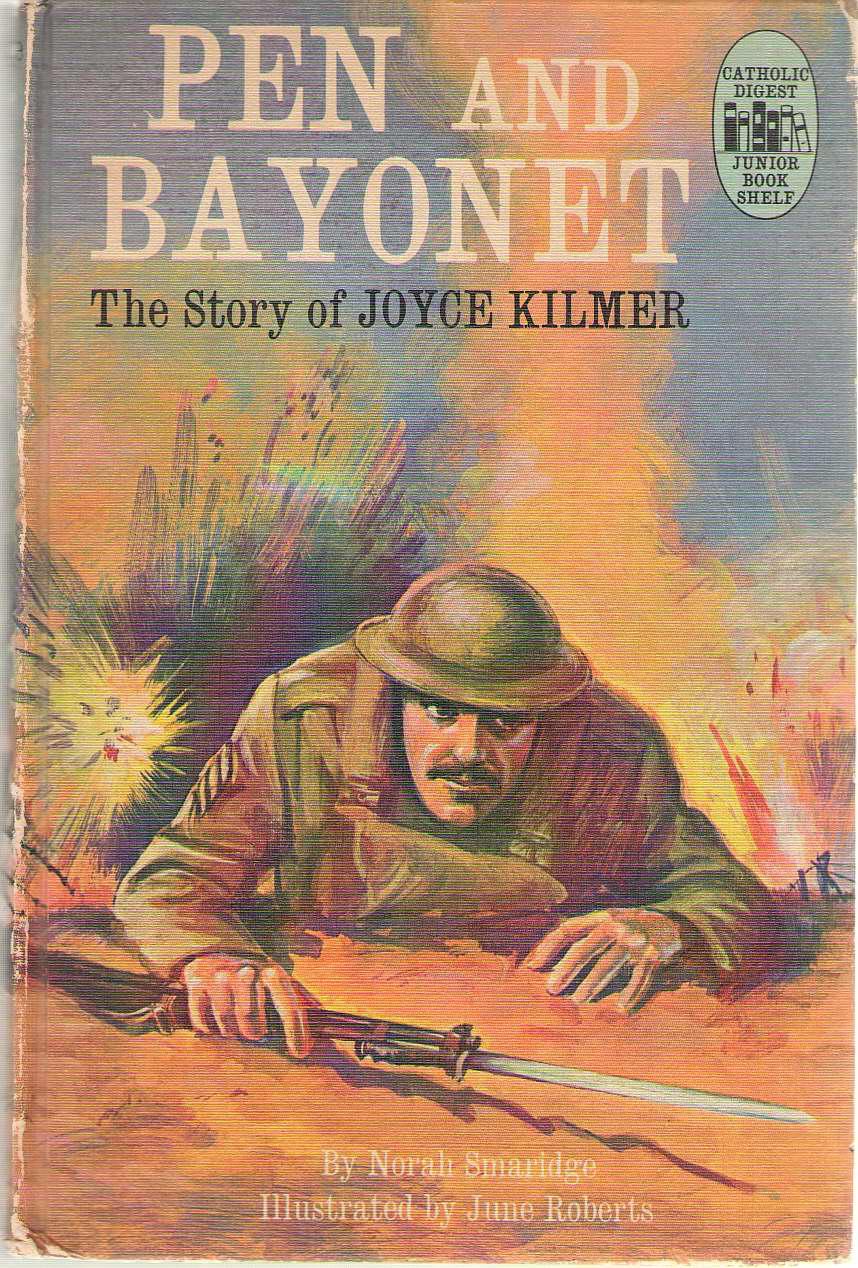 Pen And Bayonet The Story of Joyce Kilmer, Smaridge, Norah