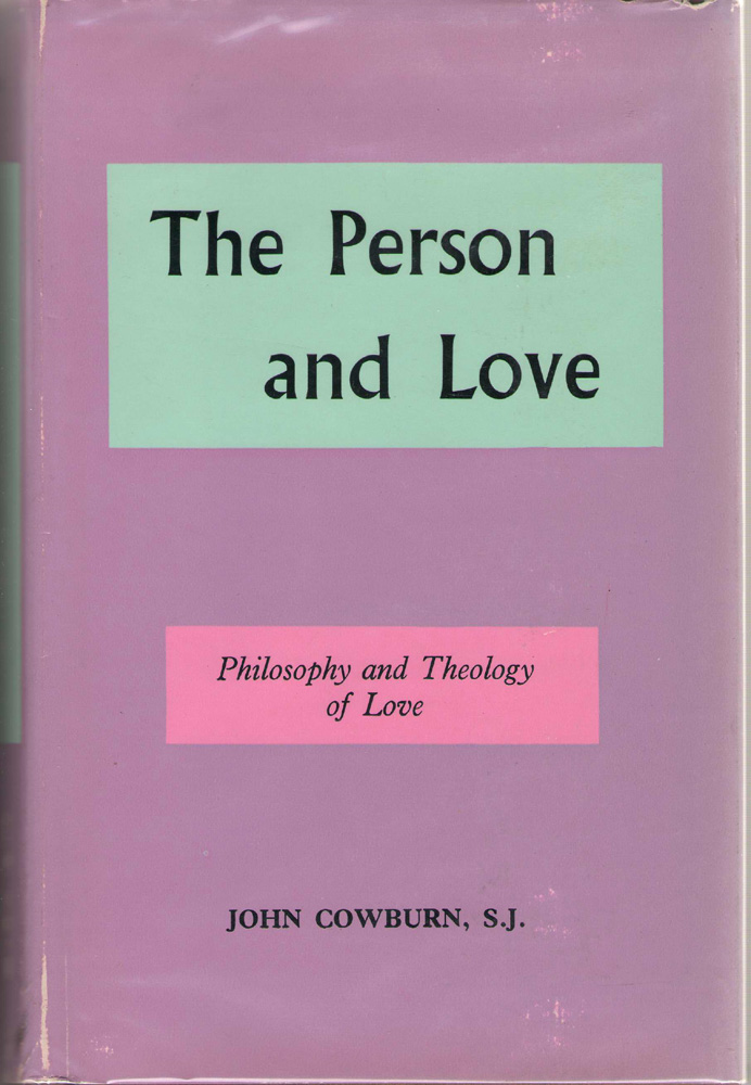 The Person and Love Philosophy and Theology of Love, Cowburn, John