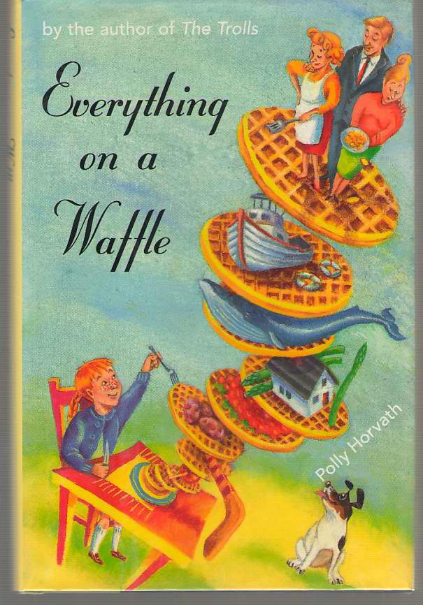 Everything on a Waffle, Horvath, Polly; Freschet, Gina (Illustrator)