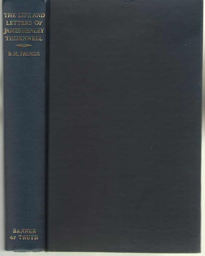The Life and Letters of James Henley Thornwell, Palmer, B. M.