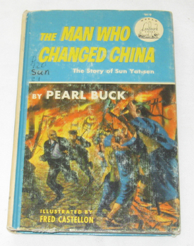The Man Who Changed China The Story of Sun Yat-Sen, Buck, Pearl S.