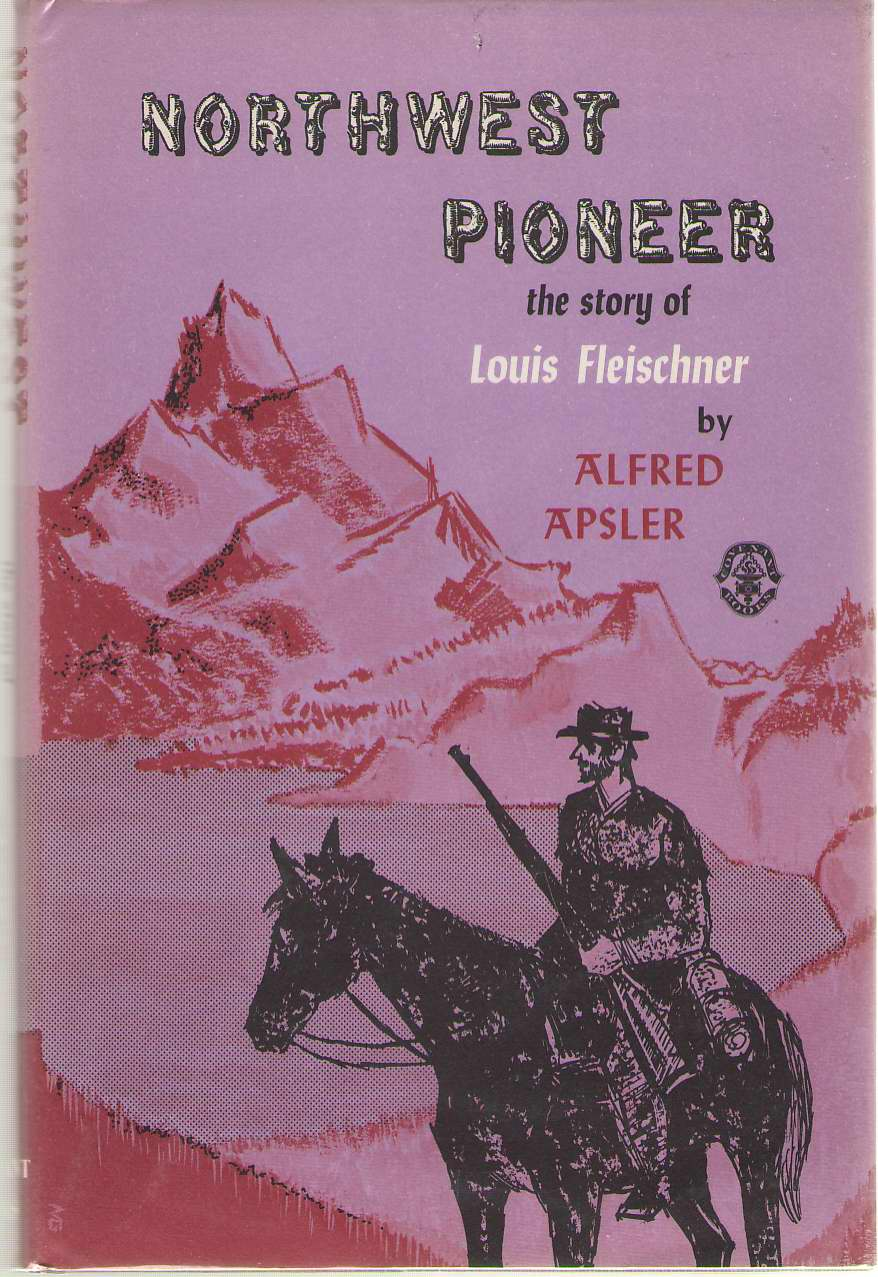Northwest Pioneer The Story of Louis Fleischner, Apsler, Alfred