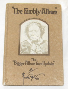 "The Fambly Album. Another ""Fotygraf Album"" Shown To The New Preacher By Rebecca Sparks Peters Aged Eleven, Wing, Frank; author, portraits by the"
