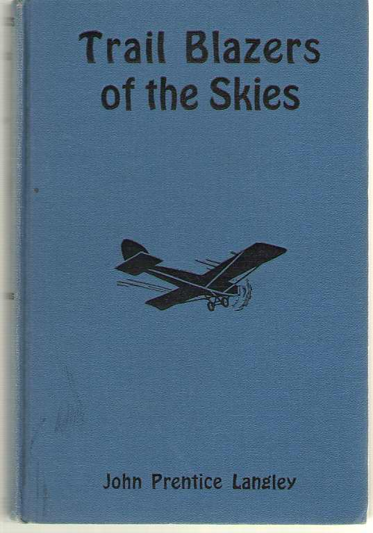 Trail Blazers Of The Skies Or Across to Paris, and Back, Langley, John Prentice