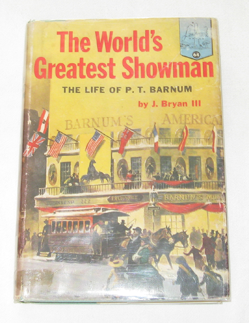 The World's Greatest Showman The Life of P. T. Barnum, Bryan, J.