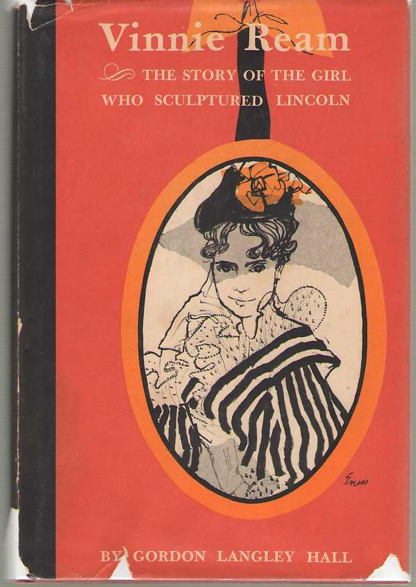 Vinnie Ream  The Story of the Girl Who Sculptured Lincoln, Hall, Gordon Langley