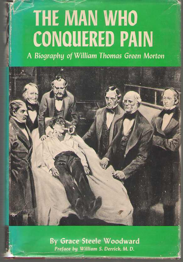 Image for The Man Who Conquered Pain A Biography of William Thomas Green Morton