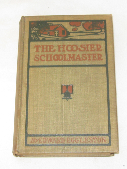 The Hoosier Schoolmaster A Story of Backwood Life in Indiana, Revised with an Introduction and Notes on the District, Eggleston, Edward; Opper, F. ; W E B Starkweather (Illustrations)