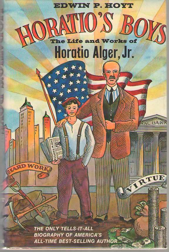 Horatio's Boys The Life and Works of Horatio Alger, Jr., Hoyt, Edwin Palmer