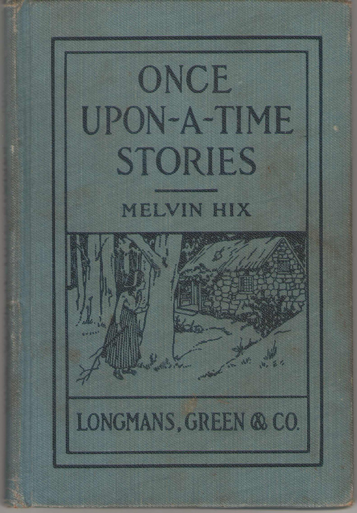 Once Upon a Time Stories The Little Red Hen, the Unhappy Pine Tree, How the Bean Got its Black Mark, Tiffy Mouse and Tatty Mouse, the Old Woman and Her Pig, the Mouse That Lost Her Tail, Cut-Cut and Peep-Peep, the Three Pigs, and Three Others ), Hix, Melvin