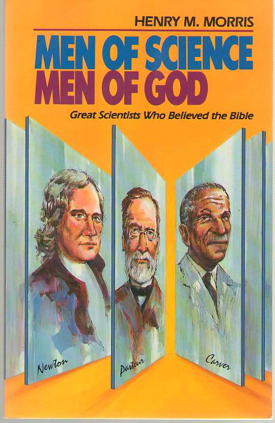 Men of Science, Men of God  Great Scientists Who Believed the Bible