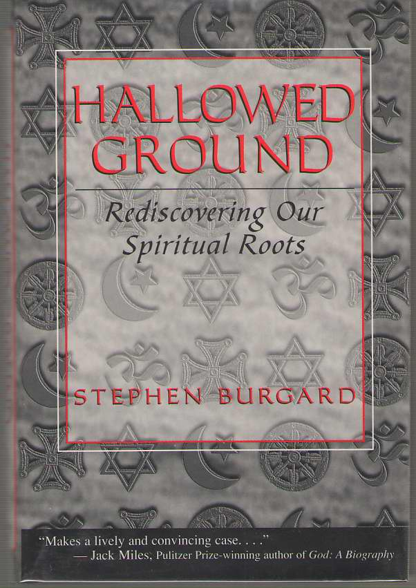 Hallowed Ground  Rediscovering Our Spiritual Roots, Burgard, Stephen