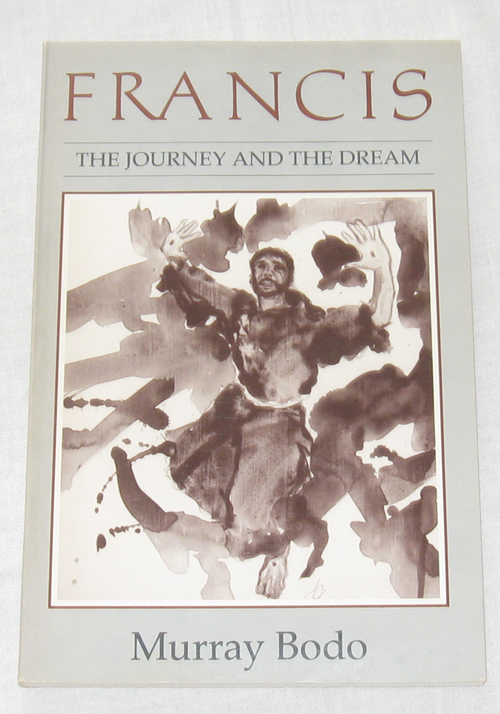 Francis  The Journey and the Dream, O.F.M., Murray Bodo
